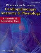 Fundamentals Of Anatomy And Physiology 6th Edition Workbook For Des Jardins U0027 Cardiopulmonary Anatomy U0026 Physiology 6th