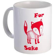 for fox sake mug u2013 novelty gift ideas