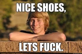 Lets Fuck Memes - nice shoes lets fuck creepy suburban kid quickmeme