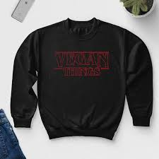 vegan things sweatshirt stranger things parody shirt funny