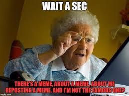 Famous Internet Meme - grandma finds the internet meme imgflip