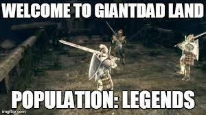 Go Die Meme - legends never die they just go to giantdadland dark souls