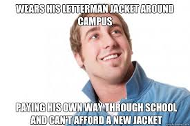 Meme Jacket - wears his letterman jacket around cus paying his own way