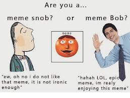 Bob Meme - are you a meme snob or meme bob meme ew oh no i do not like