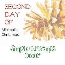 second day of minimalist christmas simple christmas decor simply