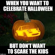 Meme Scary Face - halloween is coming carve a miata instead of a scary face