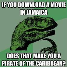 Pirate Meme - ifyoudownloada movie injamaica does that make youa pirate of the
