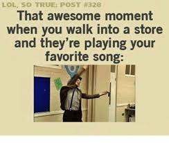 So True Memes - lol so true post 328 that awesome moment when you walk into a