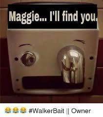 Hand Dryer Meme - 25 best memes about maggie ill find you maggie ill find you