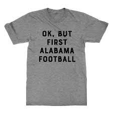 But by Ok But First Alabama Football Alabama Football Alabama And