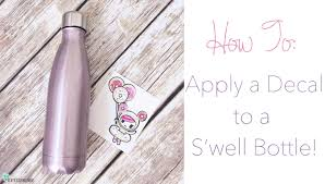 how to apply a decal to a s u0027well bottle tutorial youtube
