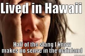 Hawaiian Memes - hawaiian problems quickmeme