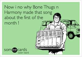 First Of The Month Meme - now i no why bone thugs n harmony made that song about the first of