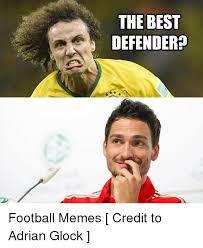 Best Football Memes - the best defender football memes credit to adrian glock meme on