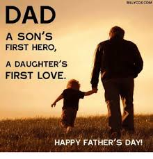 Fathers Day Memes - billy cox com dad a son s first hero a daughter s first love happy