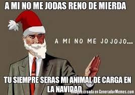 Memes De Santa Claus - a mi no me jodas reno de mierda tu siempre seras mi animal de