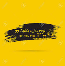 inspirational quote journey 100 quote journey not destination life is a journey not a
