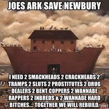 Sluts Memes - joes ark save newbury i need 2 smackheads 2 crackheads 2 trs 2