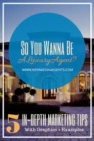 how to become a high end real estate agent so you wanna be a luxury real estate agent 5 in depth marketing