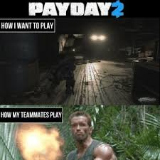 Payday 2 Meme - payday 2 in a nutshell by bakoahmed meme center