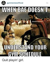 Quit Playing Meme - gymmemesofficial when bae doesnt spartan motivation understand your