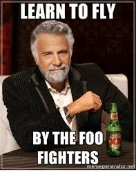 Foo Fighters Meme - learn to fly by the foo fighters memegeneratornet foo fighters