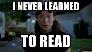How To Read Meme - i never learned to read wayne s world monkeys meme generator