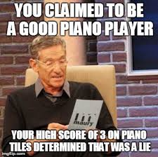 Piano Memes - introduced mum to iphone gaming imgflip