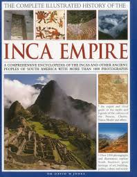 the complete illustrated history of the inca empire a