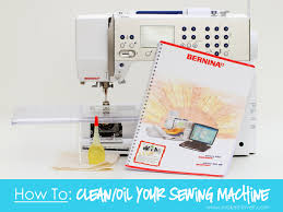 how to clean oil your sewing machine make it and love it