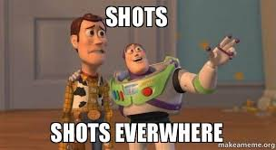 Shots Meme - shots shots everwhere make a meme