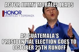 Memes Jimmy - jimmy morales leads as guatemala election goes to runoff memenews