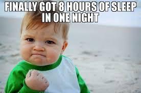 Meme Sleep - finally got 8 hours of sleep in one night meme success kid