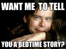 Stephen Meme - want me to tell you a bedtime story stephen king quickmeme
