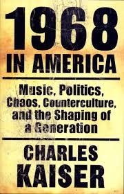 nineteen sixty eight in america by charles kaiser