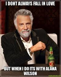 Alana Meme - i dont always fall in love but when i do its with alana wilson
