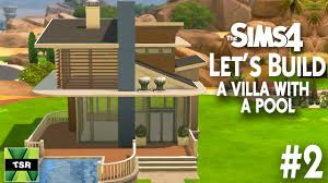 Building A Pool House The Sims 4 Let U0027s Build A Villa With A Pool Part 2 5 Youtube