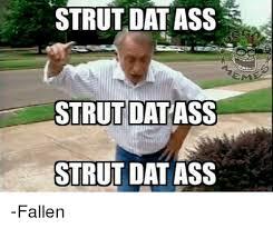 Dat Azz Meme - 25 best memes about strut dat ass strut dat ass memes