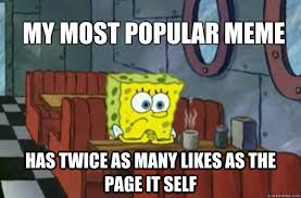 Sad Spongebob Meme - my most popular meme has twice as many likes as the page it self
