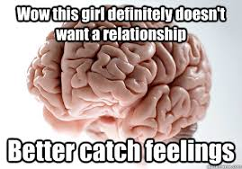 Catching Feelings Meme - wow this girl definitely doesn t want a relationship better catch