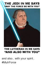 May The Force Be With You Meme - the jedi in me says may the force be with you the lutheran in me