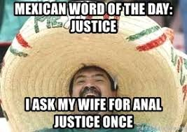 Meme Anal - mexican word of the day justice i ask my wife for anal justice once