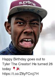 Creator Meme - suprem happy birthday goes out to tyler the creator he turned 26
