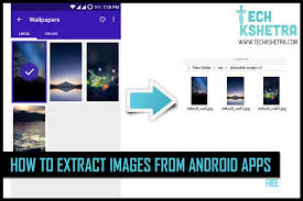 from android how to extract images from android apps for free techkshetra