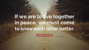 live together lyndon b johnson quote u201cif we are to live together in peace we