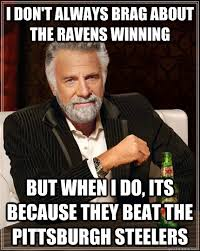 Ravens Steelers Memes - i don t always brag about the ravens winning but when i do its