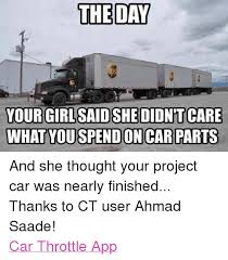 Project Car Memes - the day your girl said she didntcare what youspendon car parts and