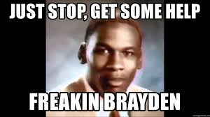 Just Stop Meme - just stop get some help freakin brayden michael jordan stop it