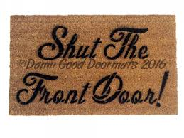 Exterior Door Mat Shut The Front Door Doormat Damn Doormats