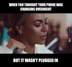 Funny Phone Memes - when you thought your phone was charging overnight nowaygirl